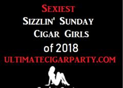 Top 10 Sexiest Sizzlin' Sunday Cigar Girls of 2018